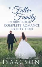 The Fuller Family in Brush Creek Complete Romance Collection: Six Contemporary Western Romances (Brush Creek Boxed Sets Book 2) ebook by Liz Isaacson