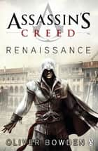 Assassin's Creed - Renaissance ebook by Oliver Bowden, Anton Gill