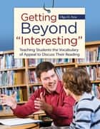 "Getting Beyond ""Interesting"": Teaching Students the Vocabulary of Appeal to Discuss Their Reading ebook by Olga M. Nesi"