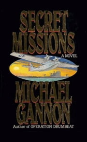 Secret Missions - A Novel ebook by Michael Gannon