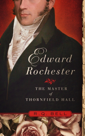 EDWARD ROCHESTER - The Master of Thornfield Hall ebook by R.Q. Bell