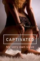 Captivated ebook by Justine Elyot,Charlotte Stein,Sommer Marsden,Elizabeth Coldwell,Heather Towne,Kyoko Church,Lolita Lopez,Lisette Ashton,Aishling Morgan