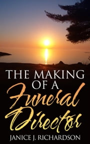 The Making of a Funeral Director ebook by Janice J. Richardson