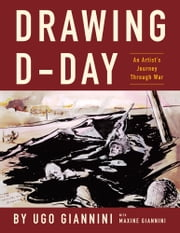 Drawing D - Day - An Artist's Journey Through War ebook by Ugo Giannini and Maxine Giannini