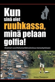Kun sinä olet ruuhkassa, minä pelaan golfia! (While You're in a Traffic Jam, I'm Playing Golf!) ebook by Simon Thompson