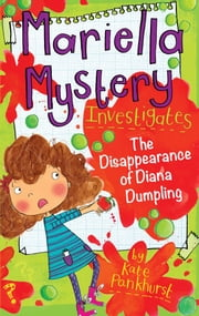 Mariella Mystery Investigates The Disappearance of Diana Dumpling ebook by Kate Pankhurst