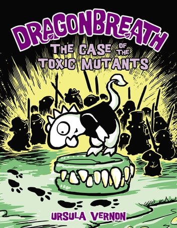 Dragonbreath #9 - The Case of the Toxic Mutants ebook by Ursula Vernon
