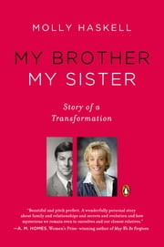 My Brother My Sister - Story of a Transformation ebook by Molly Haskell