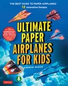 Ultimate Paper Airplanes for Kids - The Best Guide to Paper Airplanes!: Includes Instruction Book with 12 Innovative Designs & Downloadable Plane Templates ebook by Andrew Dewar, Kostya Vints