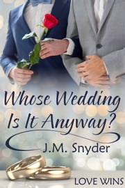 Whose Wedding Is It Anyway? ebook by J.M. Snyder