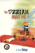 Your Uzziah Must Die ebook by Dr. D. K. Olukoya