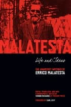 Life and Ideas - The Anarchist Writings of Errico Malatesta ebook by Errico Malatesta, Vernon Richards, Carl Levy