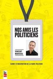 Nos amis les politiciens - Carnet d'observation de la faune politique ebook by Kobo.Web.Store.Products.Fields.ContributorFieldViewModel