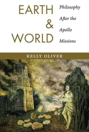 Earth and World - Philosophy After the Apollo Missions ebook by Kelly Oliver