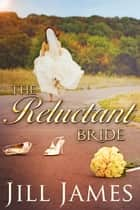 The Reluctant Bride ebook by Jill James