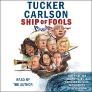 Ship of Fools - How a Selfish Ruling Class Is Bringing America to the Brink of Revolution audiobook by Tucker Carlson