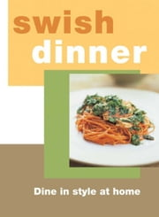 Swish Dinner ebook by Murdoch Books Test Kitchen