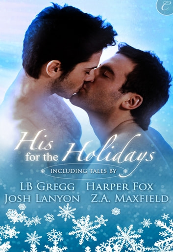 His for the Holidays - Icecapade\Mistletoe at Midnight\Nine Lights Over Edinburgh\I Heard Him Exclaim ebook by Josh Lanyon,L.B. Gregg,Harper Fox,Z.A. Maxfield