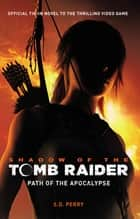 Shadow of the Tomb Raider - Path of the Apocalypse ebook by S. D. Perry
