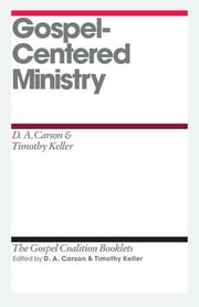 Gospel-Centered Ministry ebook by D. A. Carson,Timothy Keller,D. A. Carson,Timothy Keller