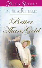 Better Than Gold ebook by Laurie Alice Eakes