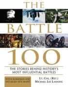 The Battle 100 ebook by Michael Lanning, Lt. Col.