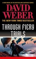 Through Fiery Trials - A Novel in the Safehold Series ebook by David Weber