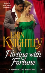 Flirting With Fortune - A Sealed With a Kiss Novel ebook by Erin Knightley