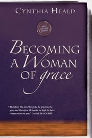 Becoming a Woman of Grace ebook by Cynthia Heald