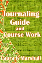 Journaling Guide and Course Work ebook by Laura K Marshall