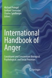 International Handbook of Anger - Constituent and Concomitant Biological, Psychological, and Social Processes ebook by Michael Potegal,Gerhard Stemmler,Charles Spielberger