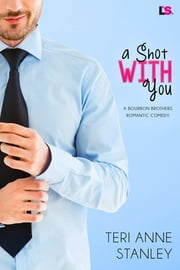 A Shot With You ebook by Teri Anne Stanley