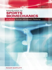 Introduction to Sports Biomechanics - Analysing Human Movement Patterns ebook by Roger Bartlett