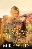 The African Trilogy, Book 3 (Lust, Money & Murder #9) ebook by Mike Wells