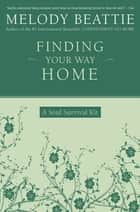 Finding Your Way Home - A Soul Survival Kit ebook by Melody Beattie