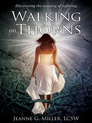 Walking On Thorns - Discovering The Meaning Of Suffering ebook by Jeanne G Miller