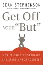 "Get Off Your ""But"" ebook by Sean Stephenson,Anthony Robbins"
