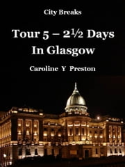 City Breaks: Tour 5 - 2½ Days In Glasgow ebook by Caroline  Y Preston