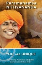 You are Unique (Spirituality, Meditation & Self Help Guaranteed Solutions Series) ebook by Paramahamsa Nithyananda