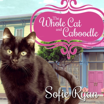 The Whole Cat And Caboodle Audiobook By Sofie Ryan