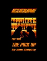 Con: Part One - The Pick Up ebook by Blue Sleighty