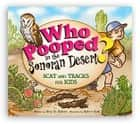 Who Pooped in the Sonoran Desert? - Scat and Tracks for Kids ebook by Gary D. Robson, Robert Rath