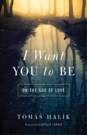 I Want You to Be: On the God of Love ebook by Halík, Tomáš|Turner, Gerald