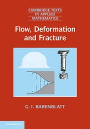 Flow, Deformation and Fracture - Lectures on Fluid Mechanics and the Mechanics of Deformable Solids for Mathematicians and Physicists ebook by Grigory Isaakovich Barenblatt