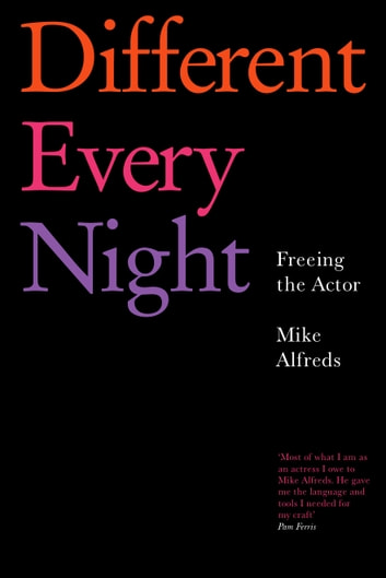 Different Every Night - Freeing the Actor ebook by Mike Alfreds