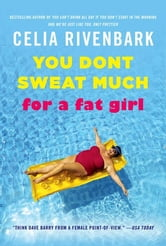 You Don't Sweat Much for a Fat Girl - Observations on Life from the Shallow End of the Pool ebook by Celia Rivenbark