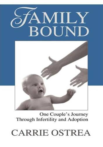 Family Bound - One Couple's Journey Through Infertility and Adoption ebook by Carrie Ostrea