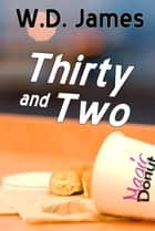 Thirty and Two ebook by WD James