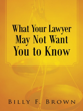 What Your Lawyer May Not Want You to Know ebook by Billy F. Brown