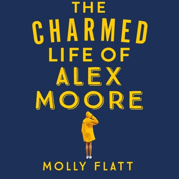 The Charmed Life of Alex Moore - A quirky adventure with an unexpected twist audiobook by Molly Flatt